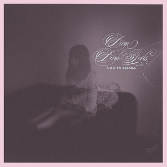Dum Dum Girls – Only In Dreams